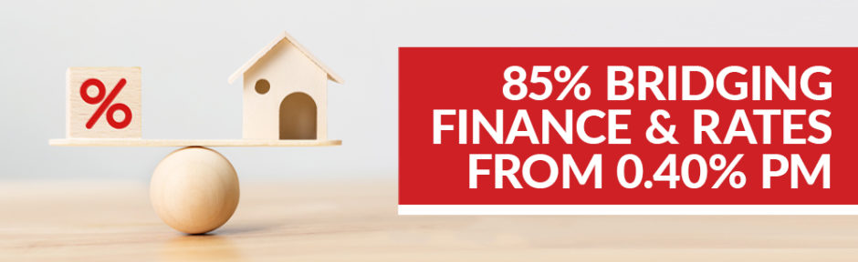 85% Bridging Finance and Rates from 0.40% pm